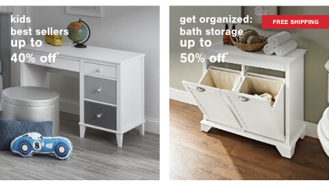 2020 Kids Best Sellers Up to 40% Off* , Get Organized: Bath Storage Up to 50% Off + Free Shipping