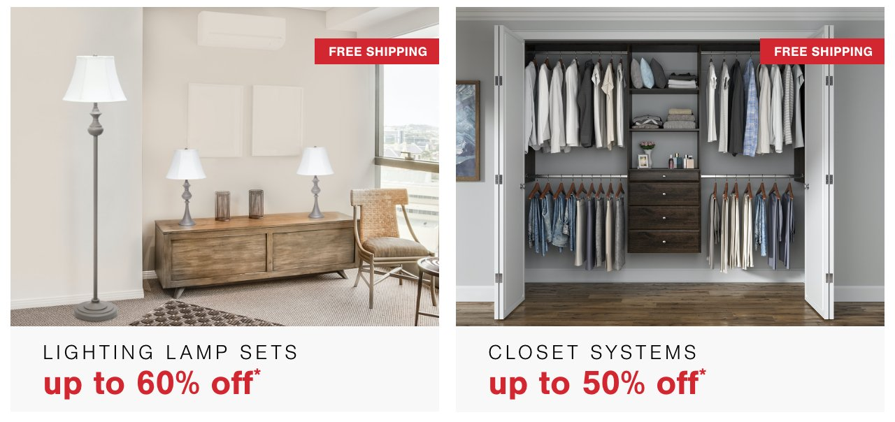 The Perfect Pair - Lighting Lamp sets up to 50% off    , Fall In Love with Your Closet- Up to 50% Off Systems + Free Shipping  ,Wall Decor under $100 +Plus Free Shipping