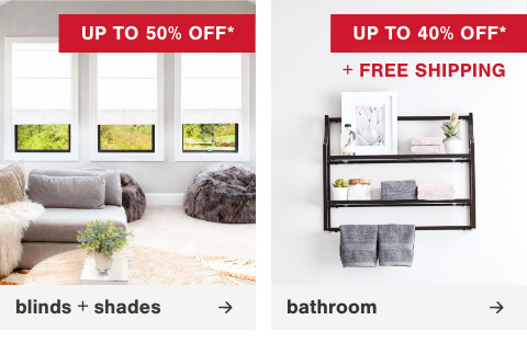 Blinds on a Budget! Save Up to 50% Off* ,Bathroom New Arrivals up to 40% Off + Free Shipping