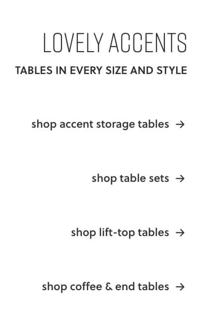 Accent Storage Tables, Table Sets, Lift-Top Tables, Coffee and End Tables
