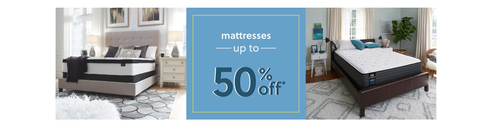 Mattresses up to 50% off*