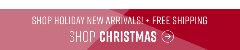 Shop Holiday New Arrivals plus Free Shipping