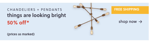 50% Off* Pendants & Chandeliers + All with Free Shipping