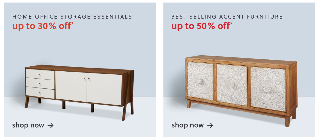 Home Office Storage Essentials up to 30% Off*, Textile New Arrivals, Best Selling Accent Furniture up to 50% Off*