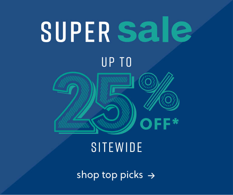 Super Sale up to 25% off* sitewide