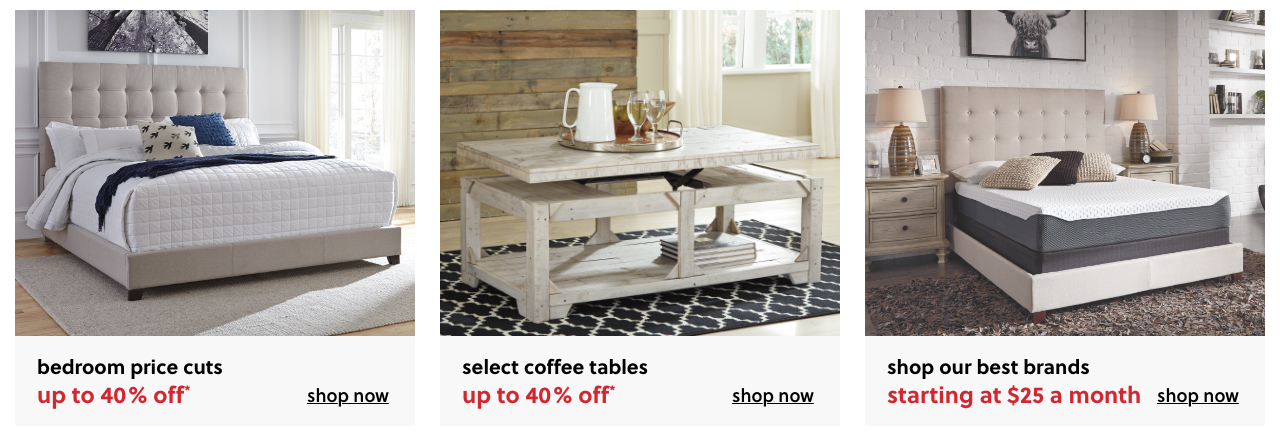 Bedroom Price Cuts Up to 40% Off, Select Coffee tables up to 25% Off, Get more mattress without the added expense, all sizes on sale
