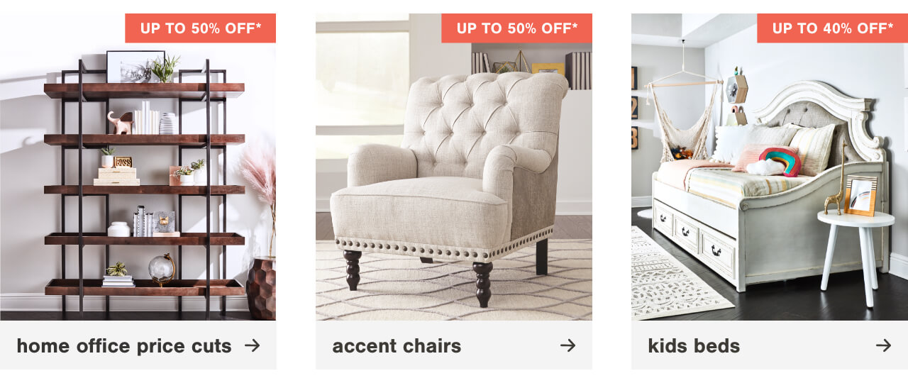 Price Cuts up to 50%  , Accent Chairs Up To 50% Off!, Kids Beds Up to 40% Off