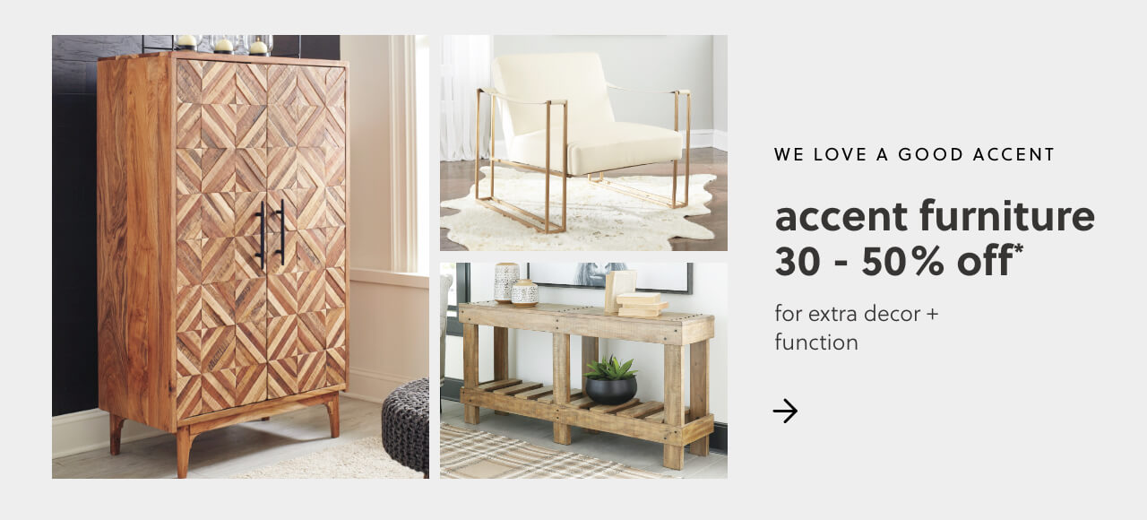 Accent furniture 30-50% Off*