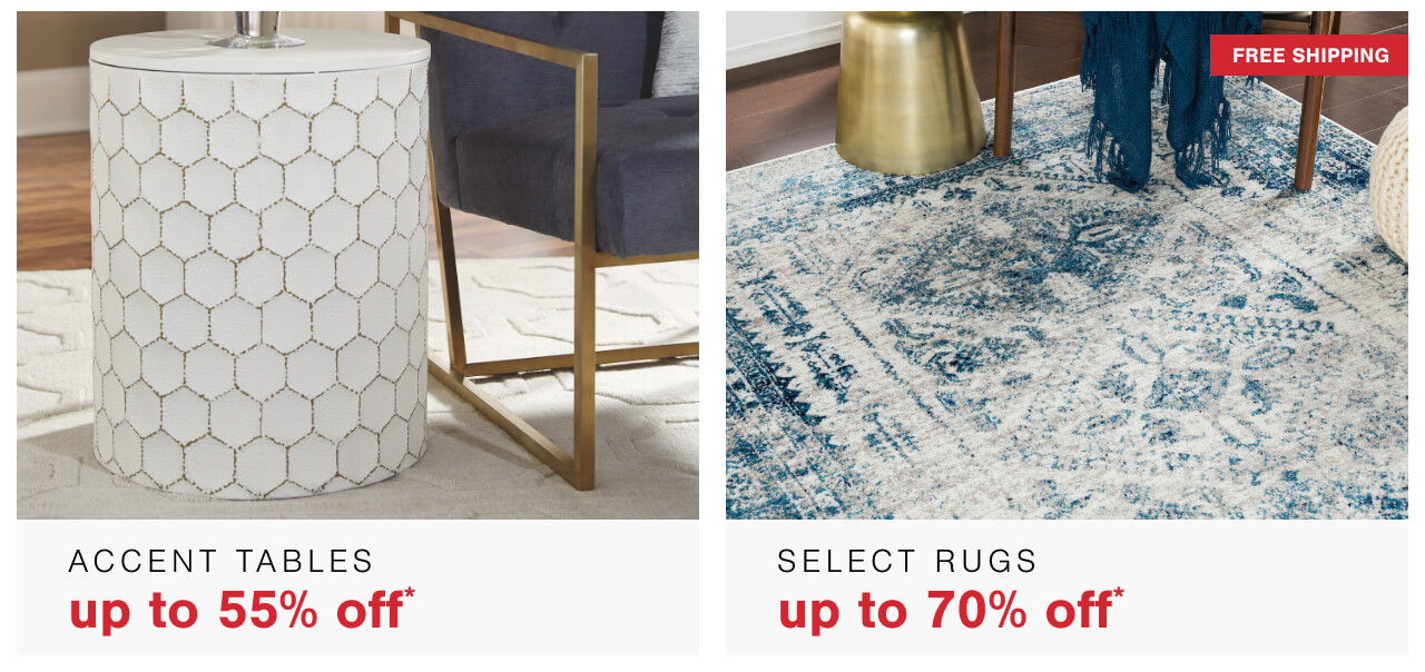 Accent Tables up to 55% Off + Free Shipping , Up to 70% Off* Select Rugs + Free Shipping