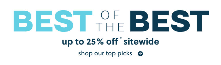 Best of the Best up to 25% off* sitewide