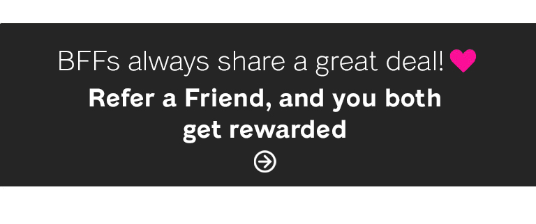 Refer a friend, and you both get 10% off**