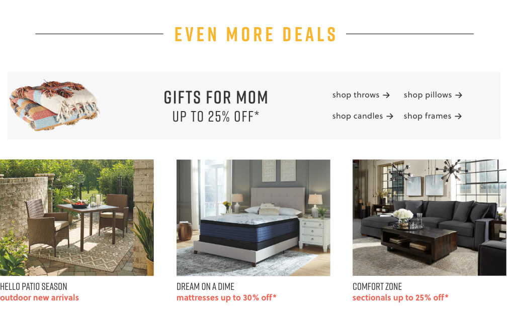 Shop Throws,Shop Pillows, Shop Candles,Shop Frames, Outdoor New Arrivals, Mattresses Up To 30% Off,Sectionals Up To 25% Off