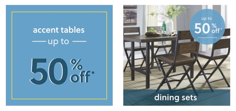 Accent Tables and Dining Sets up to 50% off*