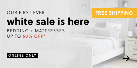 Our First Ever White Sale is Here! Save Up to 50% Off* Bedding & Mattresses + ALL SHIP FREE *Online Only