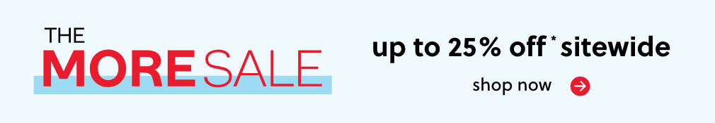 The More Sale | Up to 25% off*