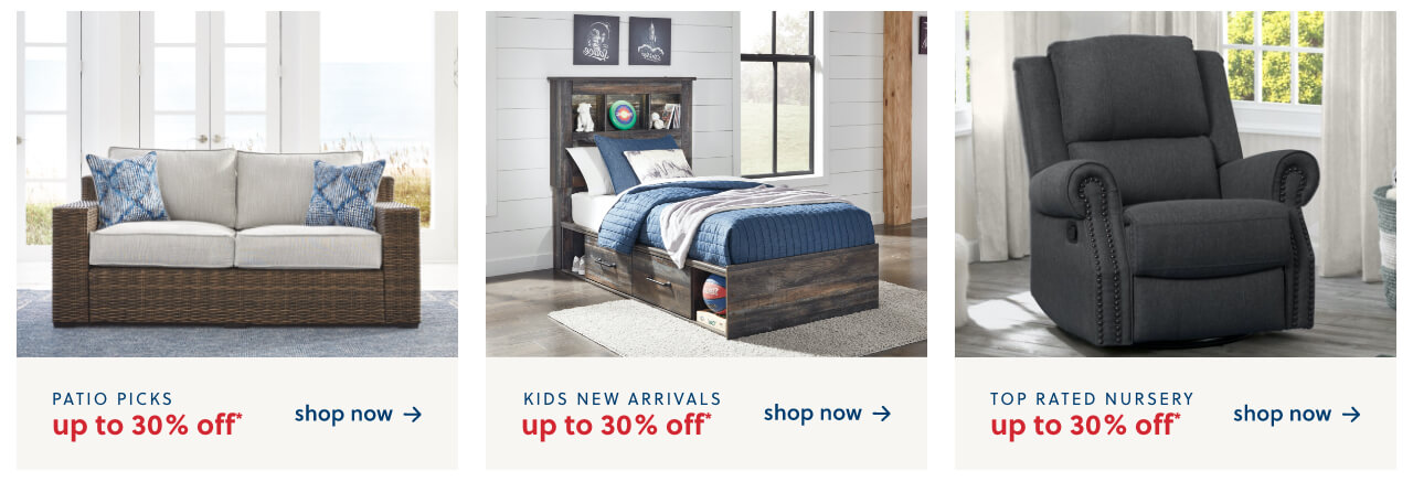 Outdoor Preview Prep your space for warmer days ahead Up to 30% Off,Kids New Arrivals up to 30% off*, Top Rated Nursery Furniture up to 30% Off
