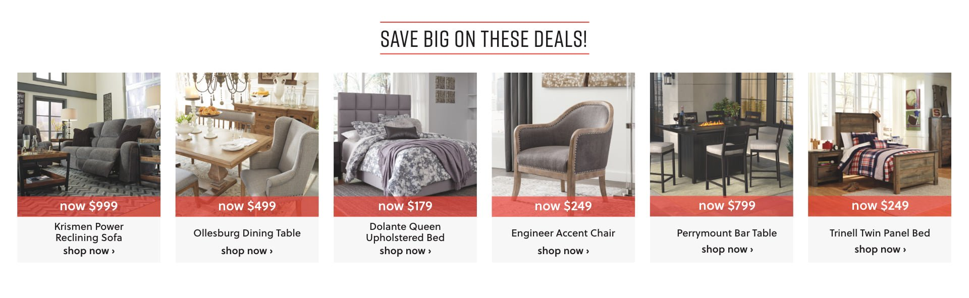 Save big on Sofas, Beds, Dining Tables, and Chairs