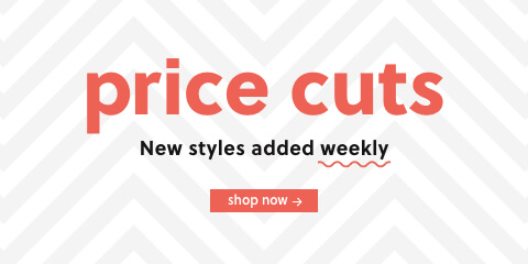 Price Cuts new styles added weekly