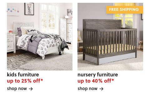Kids Furniture Up to 25% Off*,Nursery Furniture Up to 40% Off* + Free Shipping