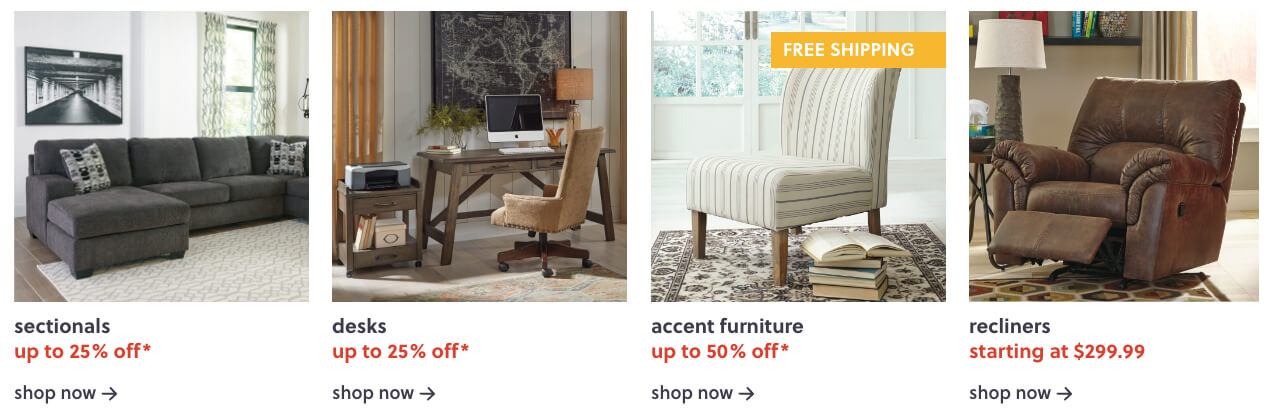 Sectionals up to 25% off, Up to 25% Off Desks, Save Up to 50% Off* on Accent Furniture + Free Shipping, Recliners S/A $299.99