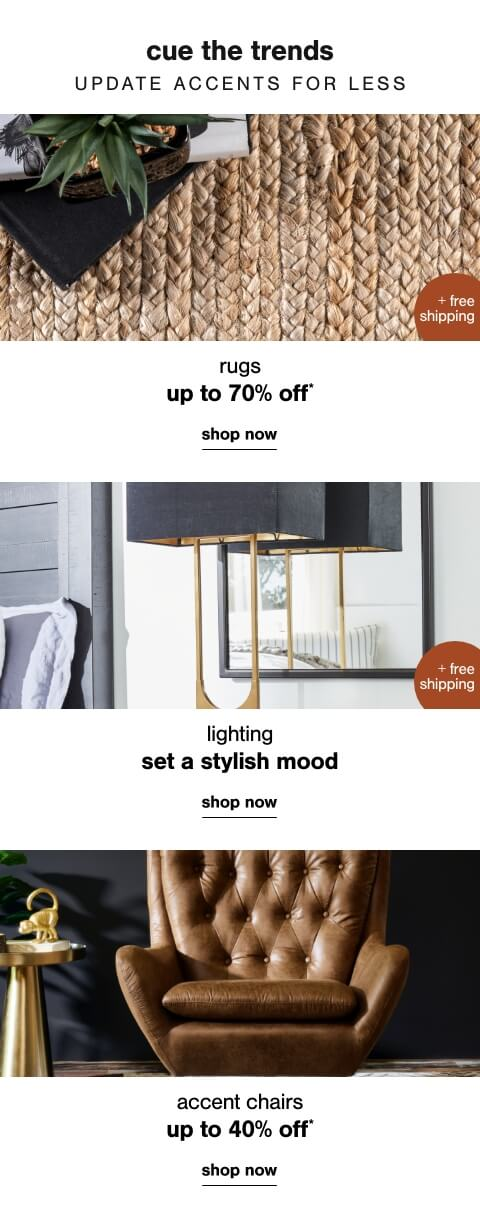 Fall in Love with Rugs up to 70% Off + Free Shipping,Lighting You Love - Shop 5 Star Lighting + Free Shipping ,Accent Chairs Up To 40% Off