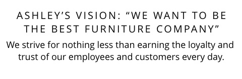Ashley's Vision: We want to be the Best Furniture Company