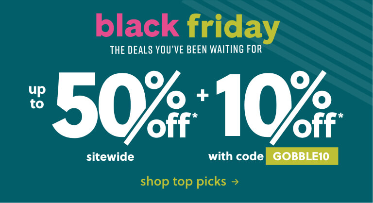 Black Friday | Up to 50% Off Sitewide plus 10% off with Code GOBBLE10