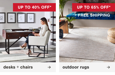 Find the Perfect Pair- Office Desks and Chairs up to 40% Off    , Bring the Indoors Out with Indoor/Outdoor Rugs Up to 65% Off + Free Shipping