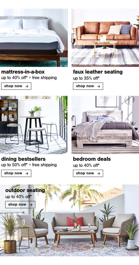 MIAB Up to 40% off  + Free Shipping, Leather Look For Less! Faux Leather Seating Up To 35% Off, Dining Room Best Sellers Up to 50% Off + Free Shipping, Top-Rated Bedroom Deals Up to 40% off, Outdoor Seating up to 40% Off