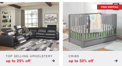 Top Selling Upholstery Up To 25% Off  , Cribs Up to 50% Off + Free Shipping