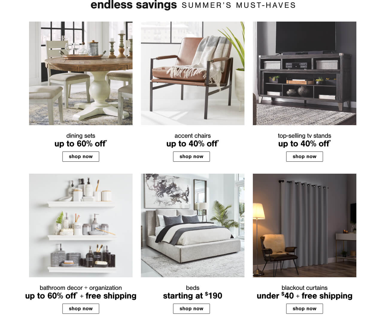Kids Beds Up to 40% Off,Accent Chairs Up To 40% Off,Top Selling TV Stands Up to 40% Off  ,Top Selling TV Stands Up to 45% Off,Dining Tables Up to 60% Off,Blackout Curtains Under $40 + Free Shipping