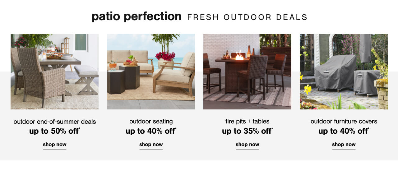 Outdoor End of Summer Deals up to 50% Off!      ,Outdoor Seating up to 40% Off      ,Fire Tables up to 35% Off   ,Outdoor Furniture Covers up to 40% off