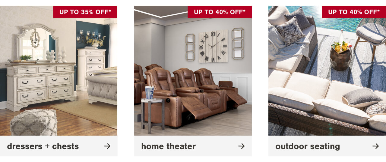 Bedroom Dressers and Chests Up to 35% Off, Escape Reality In Your Own Home Theater Up To 40% Off, Outdoor Seating Starting at $69.99