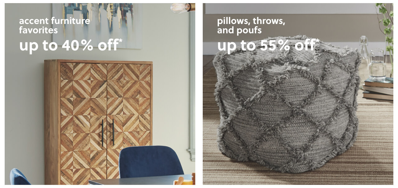 Accent Furniture Favorites up to 40% Off*, Up to 55% Off* Pillows, Throws, & Poufs