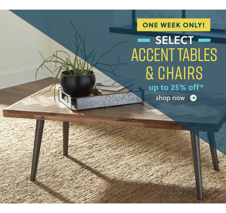 Accent Tables and Chairs up to 25% off*