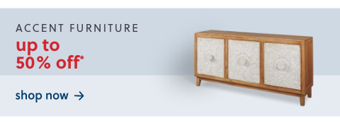 Best Selling Accent Furniture up to 50% Off*
