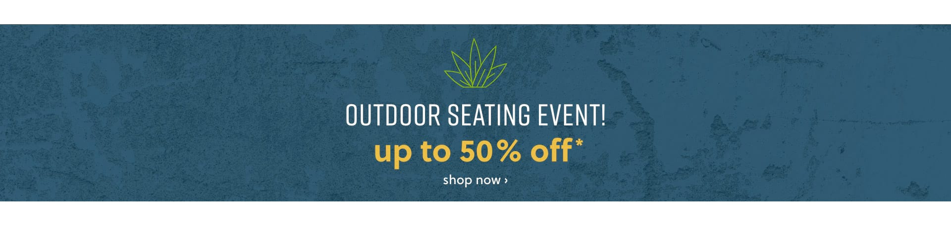 Outdoor Seating Event up to 50% off*