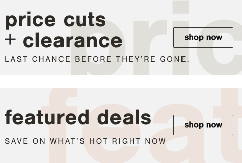 Save on what's hot right now!,Flash Deals, Price Cuts and Clearance,Prequalify Now