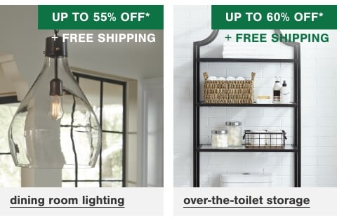 Dining room lighting up to 55% off + Free Shipping      , Over the Toilet Storage up to 60% off + Free Shipping