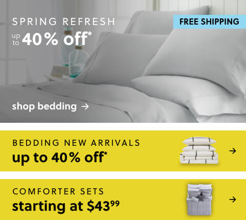 Spring Refresh! Bedding Up to 40% Off* + Free Shipping