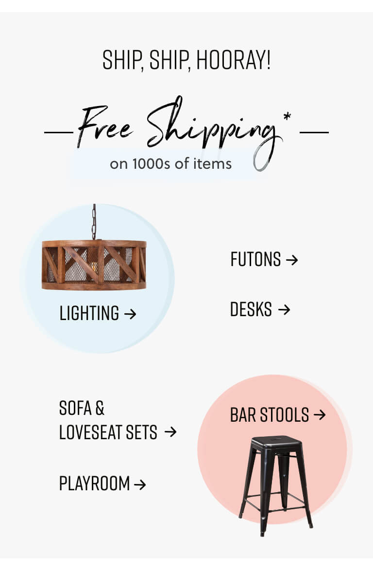 Free Shipping Lighting, Futons, Desks, Sofa and Loveseat Sets, Playroom, Bar Stools