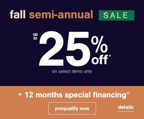 Fall Semi-Annual Sale Going on Now! Save up to 25% Off* on Select Items Only + 12 months special financing††. No Minimum Purchase or Down Payment Required on Ashley Advantage(TM) Synchrony purchases. ††Subject to Credit Approval. Minimum Monthly Payments Required.