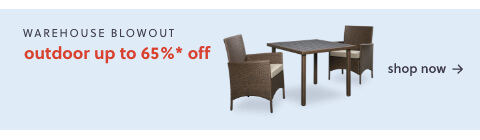 Outdoor Clearance! Up to 65% Off* our favorites
