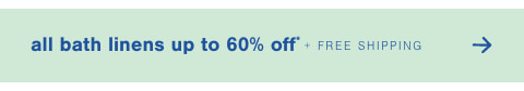 All Bath Linens Up to 60% Off + Free Shipping