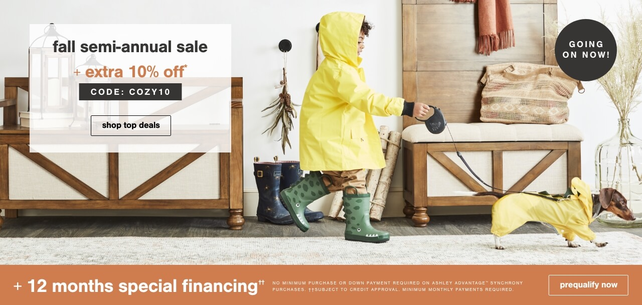 Fall Semi-Annual Sale Going on Now! 12 months special financing††.No Minimum Purchase or Down Payment Required on Ashley Advantage(TM) Synchrony purchases. ††Subject to Credit Approval. Minimum Monthly Payments Required.