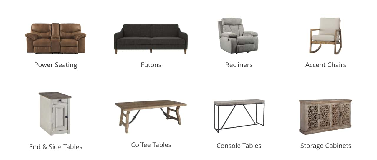 Power Seating, Futons, Recliners, Accent Chairs, End and Side Tables, Coffee Tables, Console Tables, Storage Cabinets