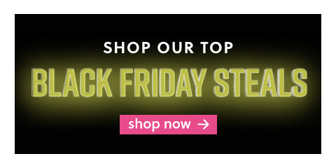 Shop Our Top Black Friday Steals