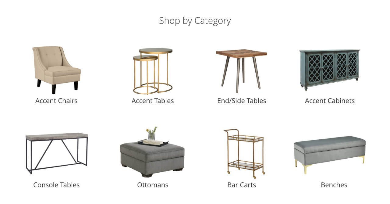 Accent Chairs, Accent Tables, End/Side Tables, Accent Cabinets, Console Tables, Ottomans, Bar Carts, Benches