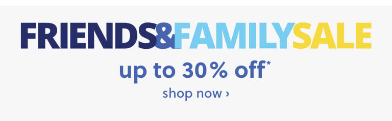 Friends and family sale | Up to 30% off